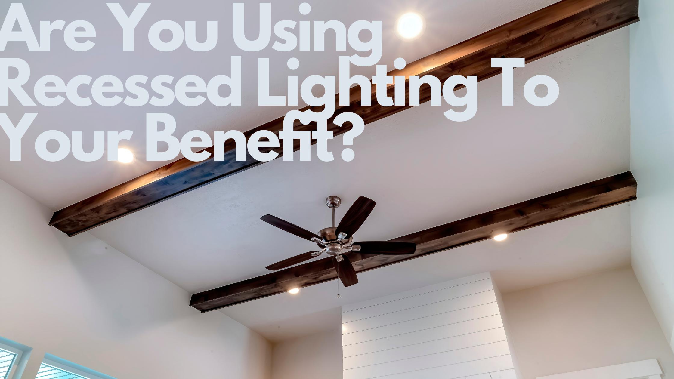 Recessed Lighting Benefits, Options, Types
